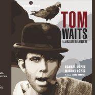 """MARTES CIUDADANOS – Presentación de TOM WAITS, EL AULLIDO DE LA NOCHE"""""""